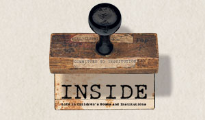Inside: Life in Children's Homes and institutions